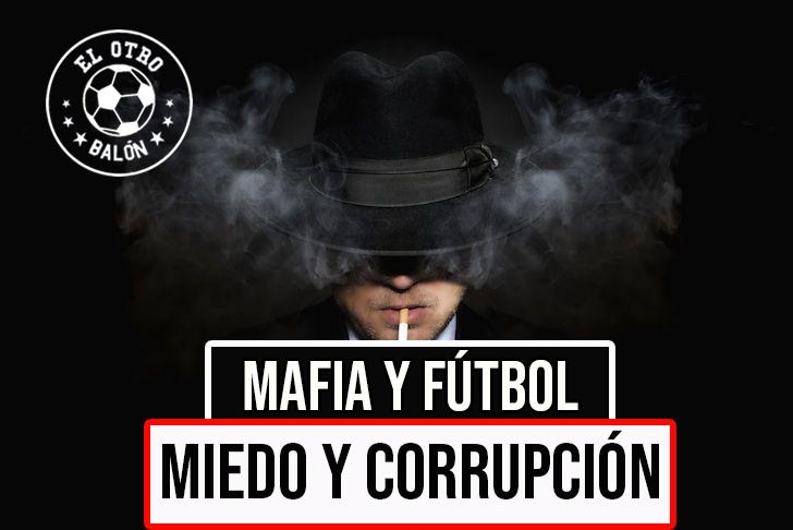 Mafia y fútbol: Miedo y corrupción