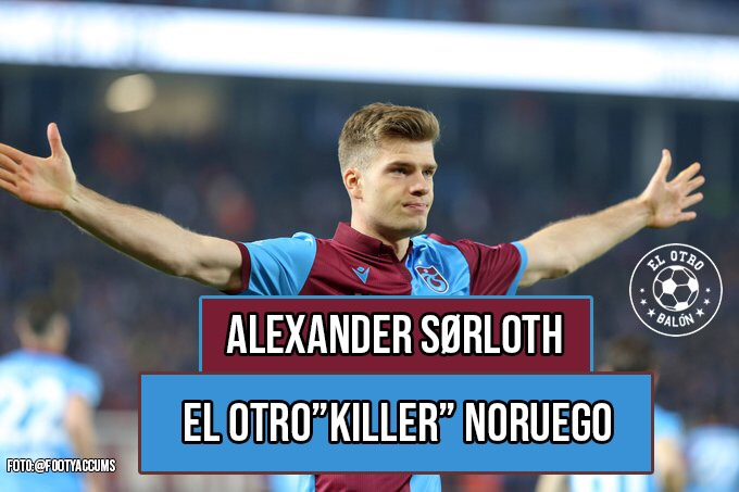 """Alexander Sörloth, el otro """"killer"""" noruego"""