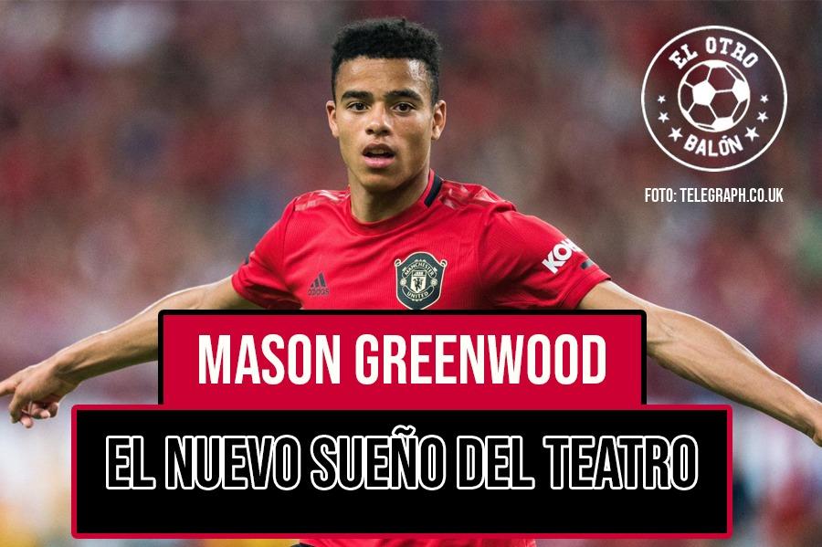 Mason Greenwood, el nuevo sueño del teatro