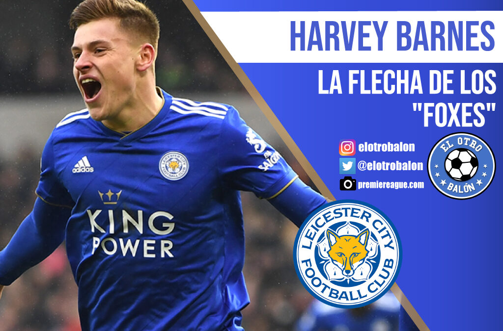 "Harvey Barnes, la flecha de los ""foxes"""