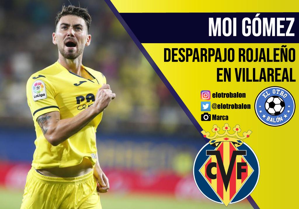 Moi Gómez, desparpajo rojaleño en Villarreal