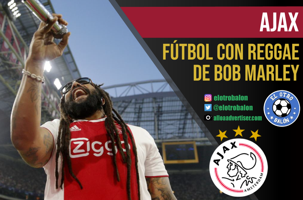 Ajax, fútbol con reggae de Bob Marley